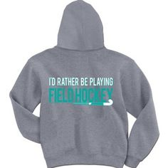 Field Hockey Sweatshirt Id Rather Be Playing Field Hockey Hoodie