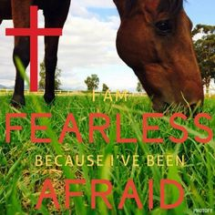 I am fearless because I've been afraid .