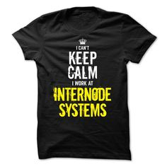 Special - I can't keep calm, I work at INTERNODE SYSTEMS T Shirt, Hoodie, Sweatshirt