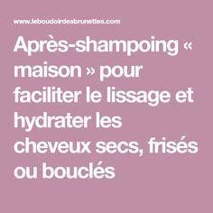 Après-shampoing « maison » pour faciliter le lissage et hydrater les cheveux secs, frisés ou bouclés