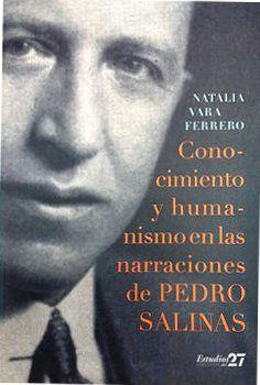 Conocimiento y humanismo en las narraciones de Pedro Salinas: http://kmelot.biblioteca.udc.es/record=b1534432~S1*gag