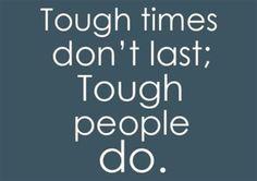 Tough times don't last...