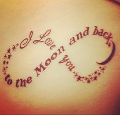 Love you to the moon and back tattoo. LOVE! LOVE! LOVE!