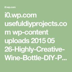 i0.wp.com usefuldiyprojects.com wp-content uploads 2015 05 26-Highly-Creative-Wine-Bottle-DIY-Projects-to-Pursue-usefuldiyprojects.com-22.jpg