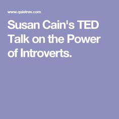 Susan Cain's TED Talk on the Power of Introverts.
