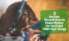 3 Secrets Reveal How to Make Money On YouTube With Your Songs