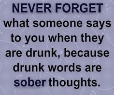 never forget what someone says quotes quote truth drunk quotes