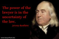 """The power of the lawyer is in the uncertainty of the law."" - Jeremy Bentham  #law #legal #lawyer #quotes"