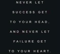 Never let success get to your head. And never let failure get to your heart. www.rob-mcconnell.com