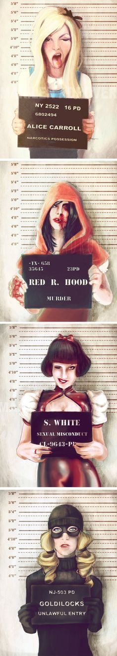 Disney characters mug shots. Includes: Alice - Narcotics Possession (Alice in Wonderland). Red Riding Hood - Murder (Red Riding Hood). Snow White - Sexual Conduct (Snow White and the Seven Dwarfs). Goldilocks - Unlawful Entry (Goldilocks and the Tree Bears).