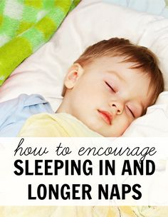 How to encourage your infant, toddler and preschooler to sleep in and take longer naps