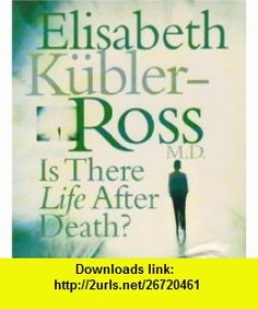 Is There Life after Death? (9781591793786) Elisabeth Kubler-Ross , ISBN-10: 1591793785  , ISBN-13: 978-1591793786 ,  , tutorials , pdf , ebook , torrent , downloads , rapidshare , filesonic , hotfile , megaupload , fileserve