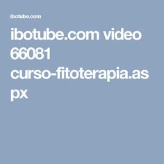 ibotube.com video 66081 curso-fitoterapia.aspx