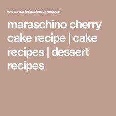 maraschino cherry cake recipe | cake recipes | dessert recipes