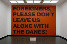 Foreigners, please don't leave us alone with the Danes. A poster by SuperFlex (danish artgroup) Denmark Immigration, Urban Poetry, Excellence Quotes, Reunification, Dont Leave, Alone, Say Hello, Wise Words, The Neighbourhood