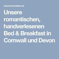 Unsere romantischen, handverlesenen Bed & Breakfast in Cornwall und Devon