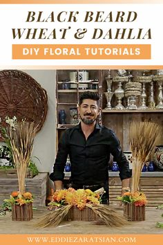 Best tips and tricks for working with dried and preserved florals. Complete DIY floral arrangement videos for your inspiration. Including a black beard wheat and dahlia arrangement idea that is perfect for the coming fall season! #driedflowers #diyfloraldesign #eddiezaratsian