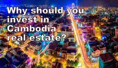 Why should you invest in Cambodia real estate?