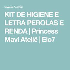 KIT DE HIGIENE E LETRA PEROLAS E RENDA   Princess Mavi Ateliê   Elo7