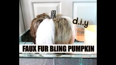 DIY Glamorous Faux Fur Bling pumpkin.  Perfect for your Fall decor or personalized gift idea.