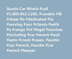 Austin Car Wreck #call #1.800.862.1260, #carabin #& #shaw #is #dedicated #to #serving #our #clients #with #a #range #of #legal #services #including #car #wreck #and #auto #crash #cases. #austin #car #wreck, #austin #car #wreck #lawyer http://france.remmont.com/austin-car-wreck-call-1-800-862-1260-carabin-shaw-is-dedicated-to-serving-our-clients-with-a-range-of-legal-services-including-car-wreck-and-auto-crash-cases-austin-car/  Austin Car Wreck Austin is one of the most difficult places to…