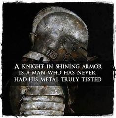 A knight in shining armor is...