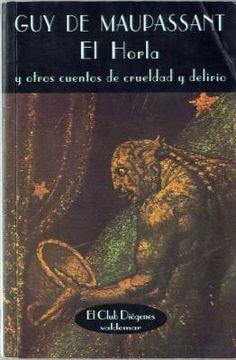 Maupassant,, Guy de. El Horla y otros cuentos de crueldad y delirio.
