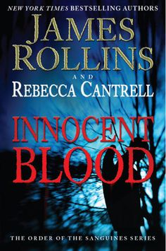 James Rollins and Rebecca Cantrell - Innocent Blood- pleasantly surprised that I am enjoying this series