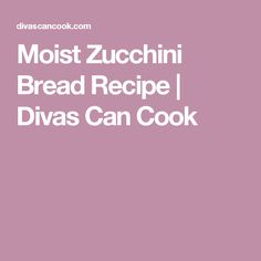 Moist Zucchini Bread Recipe | Divas Can Cook