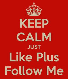 KEEP CALM JUST Like Plus Follow Me