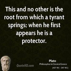 This and no other is the root from which a tyrant springs; when he first appears…