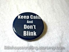 Keep Calm and Don't Blink! There are angels about! This pinback button is a great gift for any #DoctorWho fan! Show of your love for this fandom on your purse, bag, lanyard or shirt!  Button is 1.25 inches in diameter.  Button designs are original artwork by me.  Buttons are professionally printed and assembled by me in a smoke-free environment.  These are fan made buttons a...