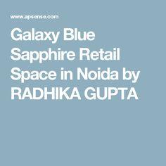 Galaxy Blue Sapphire Retail Space in Noida by RADHIKA GUPTA