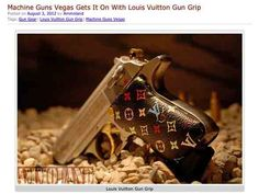 haha that's funny! For the fashion-conscious gun enthusiast, Machine Guns Vegas created a Louis Vuitton grip for a handgun.