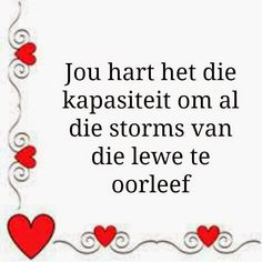 Afrikaanse Inspirerende Gedagtes & Wyshede: Jou hart het die kapasiteit om al die storms van d. Sign Quotes, Wisdom Quotes, Wedding Wishes Messages, Natural Life Quotes, Poetic Words, Afrikaanse Quotes, Love My Husband, Printable Quotes, Happy Thoughts