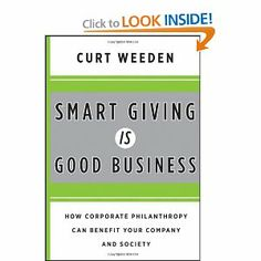 Smart Giving Is Good Business: How Corporate Philanthropy Can Benefit Your Company and Society by Curt Weeden. Save 27 Off!. $29.16. 288 pages. Author: Curt Weeden. Publisher: Jossey-Bass; 1 edition (March 15, 2011). Publication: March 15, 2011