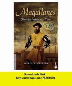 Magallanes. Hasta los confines de la Tierra (9788408067535) Laurence Bergreen , ISBN-10: 8408067532  , ISBN-13: 978-8408067535 ,  , tutorials , pdf , ebook , torrent , downloads , rapidshare , filesonic , hotfile , megaupload , fileserve