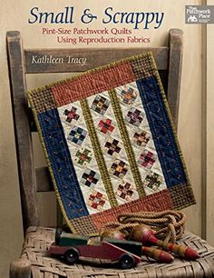Small and Scrappy: Pint-size Patchwork Quilts Using Reproduction Fabrics, http://www.amazon.fr/dp/1604688254/ref=cm_sw_r_pi_awdl_x_chZ.xbP87MQME