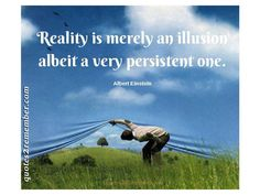 Reality is merely an illusion… – Quotes 2 Remember