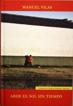 Arde el sol sin tiempo : artículos y literatura en pequeñas dosis / Manuel Vilas ; edición de Cristina Gutiérrez Valencia - Valladolid : Ediciones Universidad de Valladolid, D.L. 2014