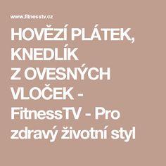 HOVĚZÍ PLÁTEK, KNEDLÍK ZOVESNÝCH VLOČEK  - FitnessTV - Pro zdravý životní styl