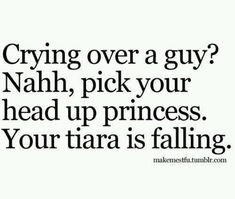 Good for me right now. Pick your head up princess!