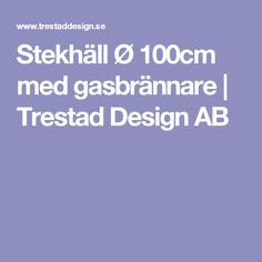 Stekhäll Ø 100cm med gasbrännare | Trestad Design AB