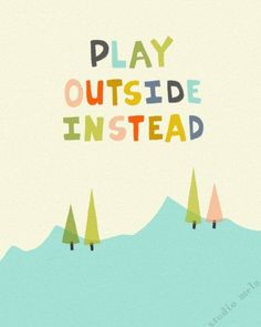 Play outside.