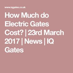 How Much do Electric Gates Cost? | 23rd March 2017 | News | IQ Gates