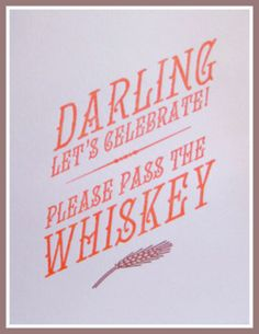 Darling let's celebrate! Please pass the whiskey.