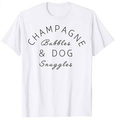 Champagne Bubbles & Dog Snuggles Best Things Graphic T-Shirt Shelter Dogs, Rescue Dogs, Bubble Dog, Dog Shirt, Dog Owners, Branded T Shirts, Dog Mom, Dog Life, Snuggles