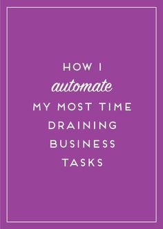 Time management is a key component to running my own business. Here's how I automate the most draining  tasks! #blog #tips #marketing