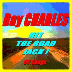 Hit the Road Jack (Remastered) by Ray Charles - Hit the Road Jack !