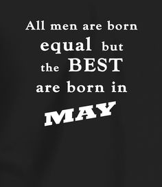 All Men Are Born Equal, But the Best are Born in January Birthday Quotes, Funny Birthday, A Good Man, Funny Quotes, January, Men, Funny Phrases, Birthday Fun, Anniversary Quotes